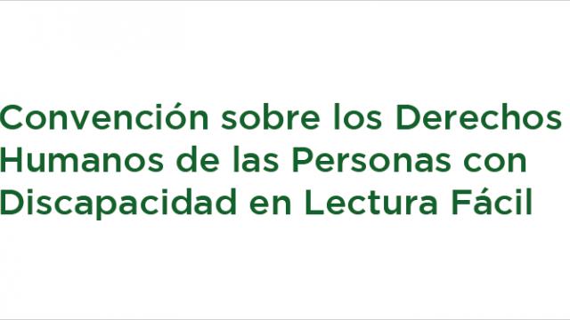 Convención sobre los Derechos Humanos de las Personas con Discapacidad en Lectura Fácil